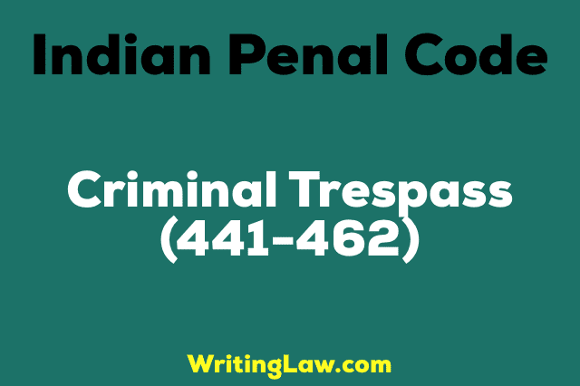 CRIMINAL TRESPASS, IPC Chapter XVII (Section 441-462) (2019)