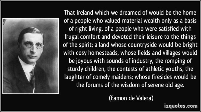 "Eamon de Valera actually never said the phrase ""comely maidens dancing at the crossroads"" though this phrase attributed to him in the St Patricks Day speech is by now iconic. They are dancing allright... but not in the way he could ever have thought!"