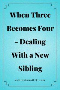 https://www.writteninwaikiki.com/three-becomes-four-dealing-new-sibling/ blue backgrounds when three becomes four dealing with a new sibling