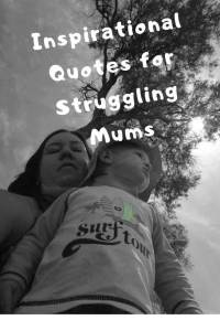inspirational quotes for struggling mums pinterest mum and child baby