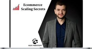 Alex Fedotoff – Ecommerce Scaling Secrets 2019 Download