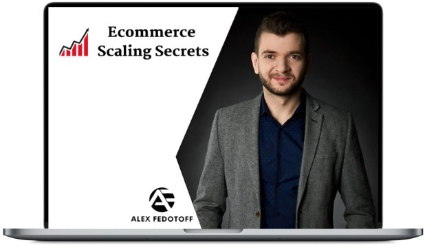 Alex Fedotoff – Ecommerce Scaling Secrets 2019 Download
