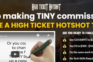 High Ticket Hotshot - Fed Up Making TINY Commissions Free Download