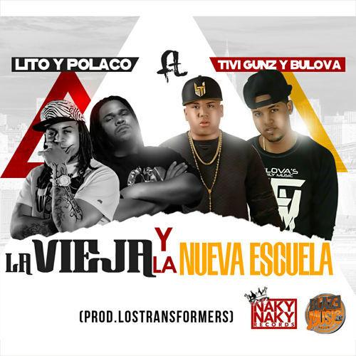 Lito y Polaco ft Tivi Gunz y Bulova - La Vieja Y La Nueva Escuela