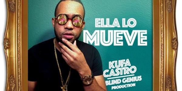 Kufa Castro – Ella Lo Mueve (Produced By Blind Genius)