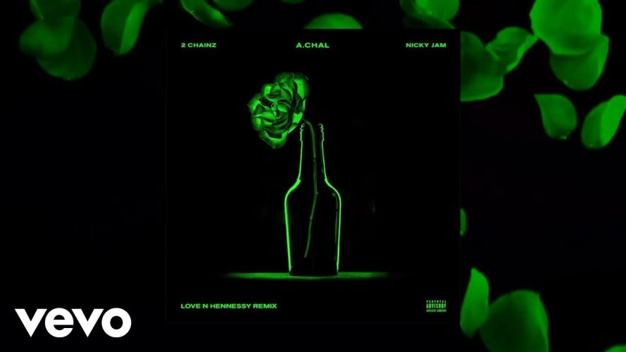 A.CHAL – Love N Hennessy (Remix) ft. 2 Chainz, Nicky Jam