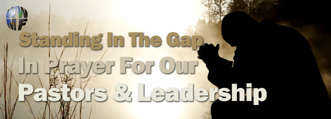 Standing In The Gap In Prayer for our Pastors and Leadership
