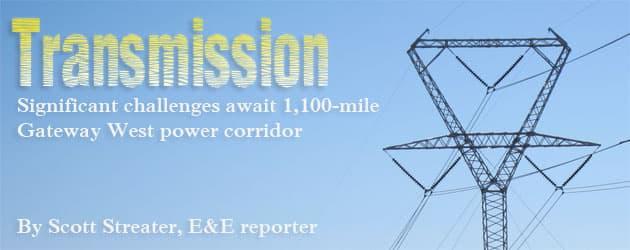 Transmission: Significant challenges await 1,100-mile Gateway West power corridor