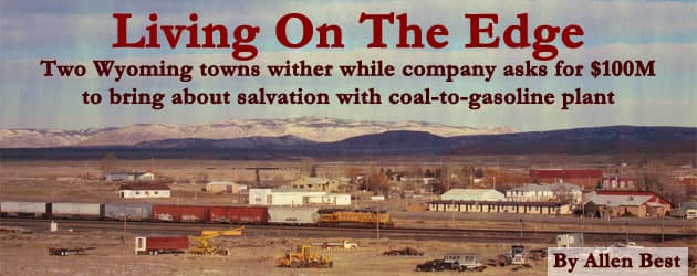 Living On The Edge: Two Wyoming towns wither while company asks for $100M to bring about salvation with coal-to-gasoline plant