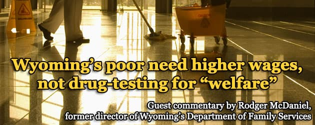 """Wyoming's poor need higher wages, not drug-testing for """"welfare"""""""
