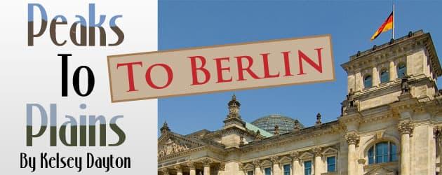 Peaks to Plains, to Berlin