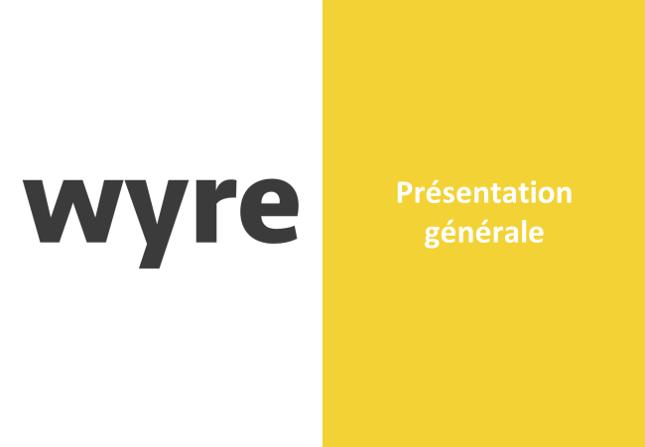 Présentation générale Wyre