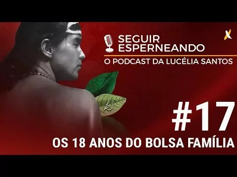 #17 | SEGUIR ESPERNEANDO – OS 18 ANOS DO BOLSA FAMÍLIA