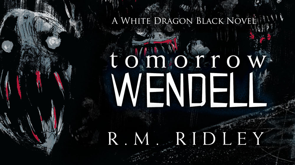 Tomorrow Wendell: a White Dragon Black novel