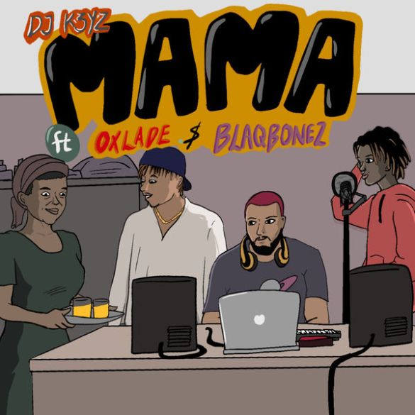 DJ K3yz Ft. Oxlade & Blaqbonez – Mama
