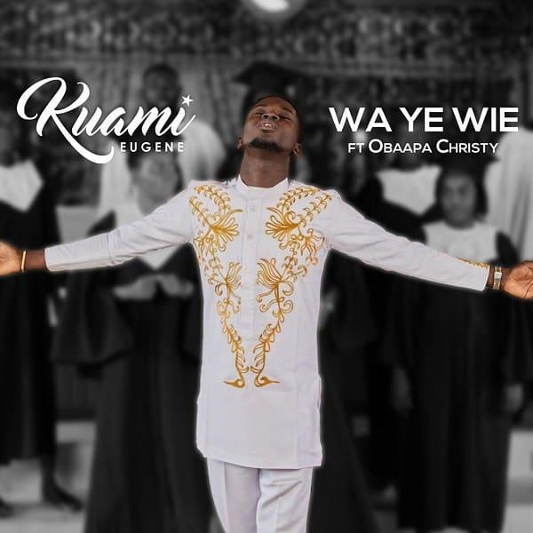Kuami Eugene – Wa Ye Wie ft. Obaapa Christy
