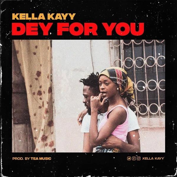 Kella Kayy – Dey For You