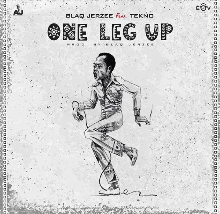 Blaq Jerzee – One Leg Up Ft Tekno