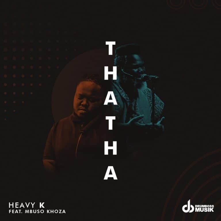 Heavy-K – Thatha ft. Mbuso Khoza