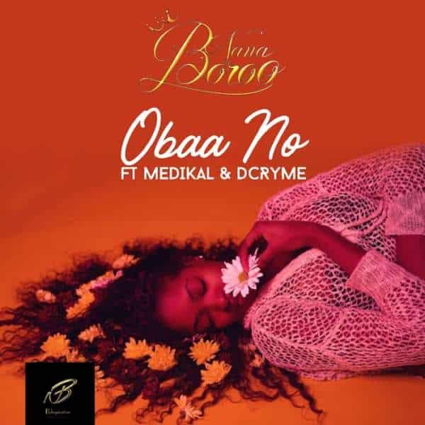 Nana Boroo – Obaa No ft. Medikal, X D Cryme