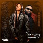 Fawazzy – Concern You Ft. Magnito