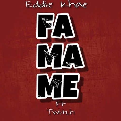 Eddie Khae – Famame ft. Twitch 4Eva