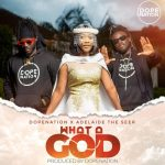 DopeNation & Adelaide The Seer – What A God