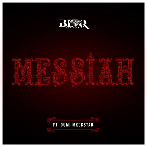 Blaq Diamond – Messiah ft Dumi Mkokstad