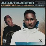Lawrenzo Ft. Zinoleesky – Aradugbo