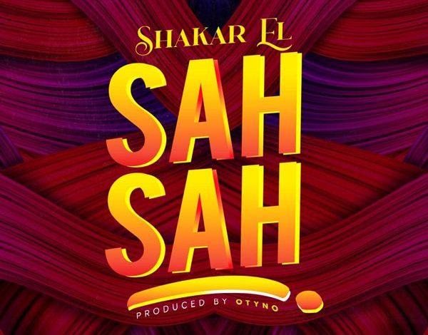 Shakar EL – SAH SAH