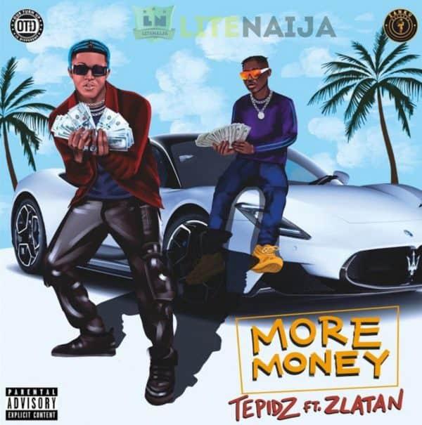 Tepidz — More Money ft. Zlatan
