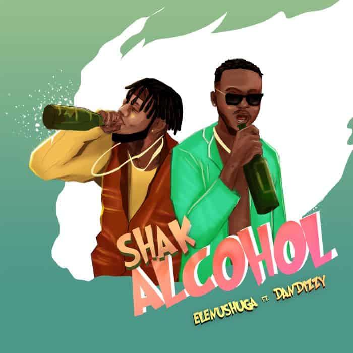 Elenushuga – Shak Alcohol Ft. DanDizzy