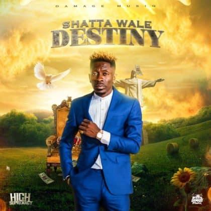 Shatta Wale – Destiny (High Supremacy Riddim)