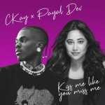 Ckay – Kiss Me Like You Miss Me ft. Payal Dev