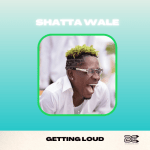 Shatta Wale – Getting Loud
