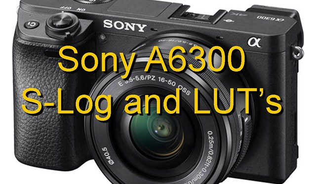 Using S-Log2 and S-Log3 with the Sony A6300 (with LUT's to download).