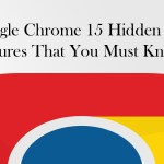 Google Chrome 15 Hidden Features That You Must Know