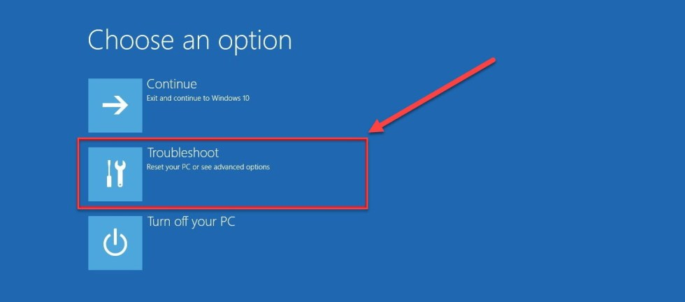 Select Troubleshoot on the Choose an option screen -Blue Screen Windows 10 (