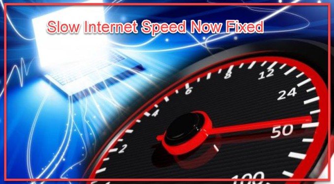 Slow Internet Speed Now Fixed
