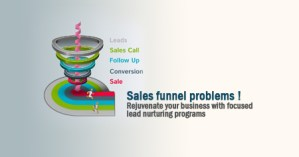 Sales funnel problems- Rejuvenate your business with focused lead nurturing programs