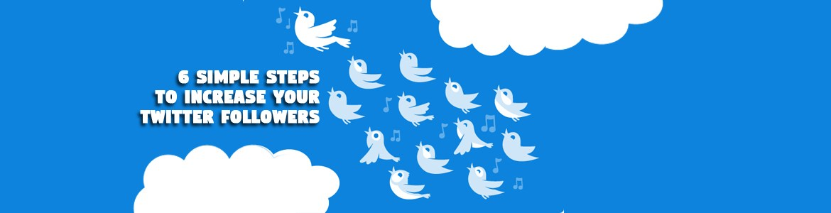 How to increase your Twitter following with 6 simple steps?