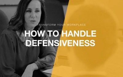 Transform Your Workplace Ep. 03 – How to Handle Defensiveness in the Workplace