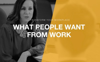 Transform Your Workplace Ep. 02 – What Do People Really Want from Work?
