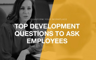 Transform Your Workplace Ep. 06 – The Top Development Questions to Ask Employees
