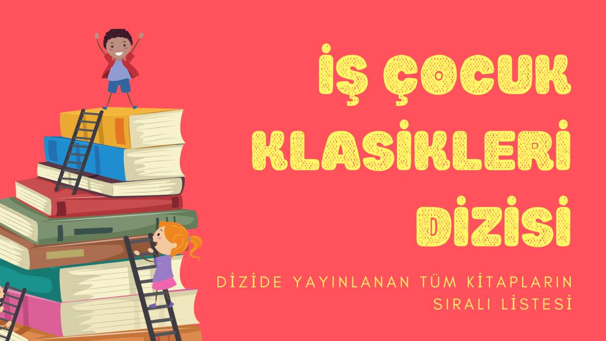 Türkiye İş Bankası Kültür Yayınları'na ait İş Çocuk Klasikleri Dizisi'nin her ay güncellenen, sıralı ve eksiksiz listesi yer almaktadır.