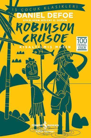 İş Bankası Kültür Yayınları'nın çocuklara özel bu serisinde Daniel Defoe'nun Robinson Crusoe isimli kitabının çocuklar için kısaltılmış bir versiyonunu bulabilirsiniz.