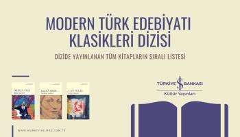 Türkiye İş Bankası Kültür Yayınları'nın Modern Türk Edebiyatı Klasikleri Dizisi içerisinde yer alan kitapların güncel, eksiksiz ve sıralı listesine göz atın.