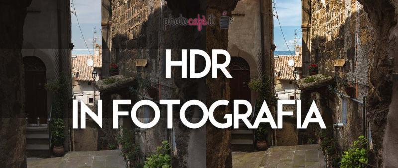 HDR cos'è e come utilizzarlo per ampliare la gamma dinamica