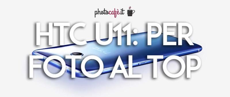HTC U11 – il top delle fotocamere smartphone
