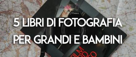 5 libri di fotografia per grandi e bambini